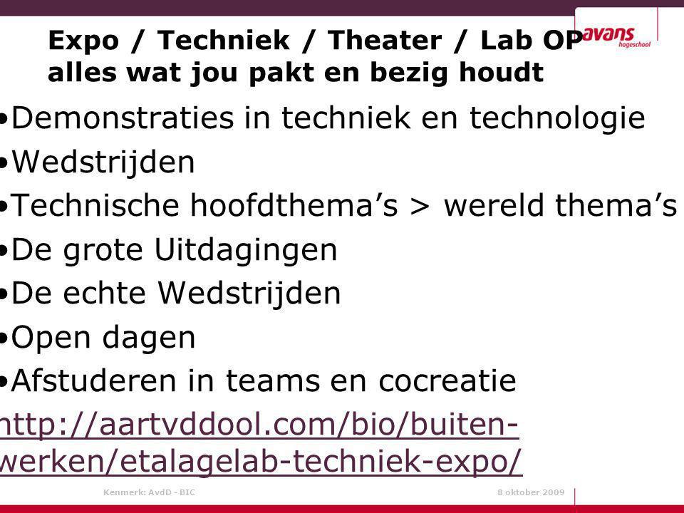 Kenmerk: AvdD - BIC 8 oktober 2009 Expo / Techniek / Theater / Lab OP alles wat jou pakt en bezig houdt Demonstraties in techniek en technologie Wedst