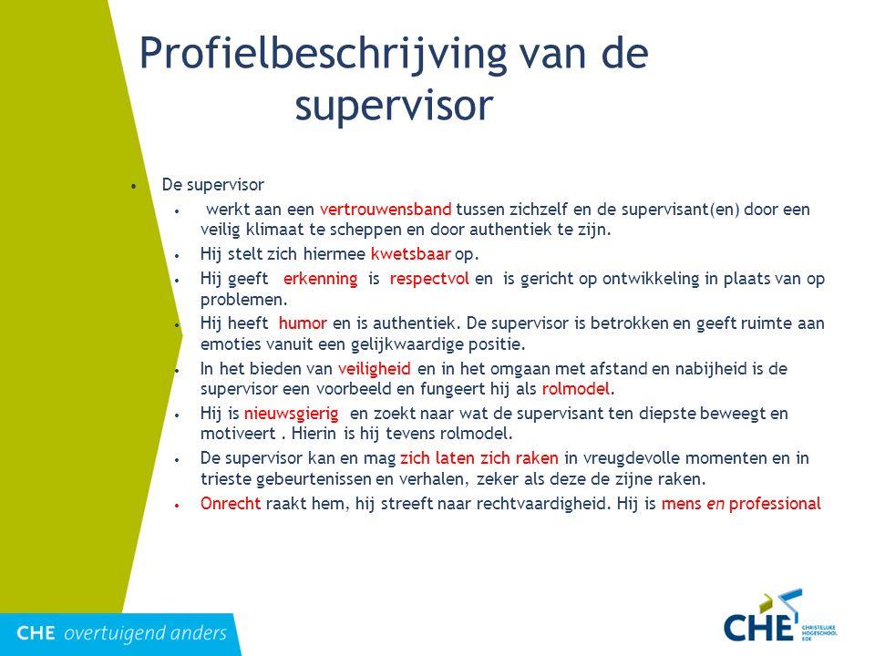 Profielbeschrijving van de supervisor De supervisor werkt aan een vertrouwensband tussen zichzelf en de supervisant(en) door een veilig klimaat te sch