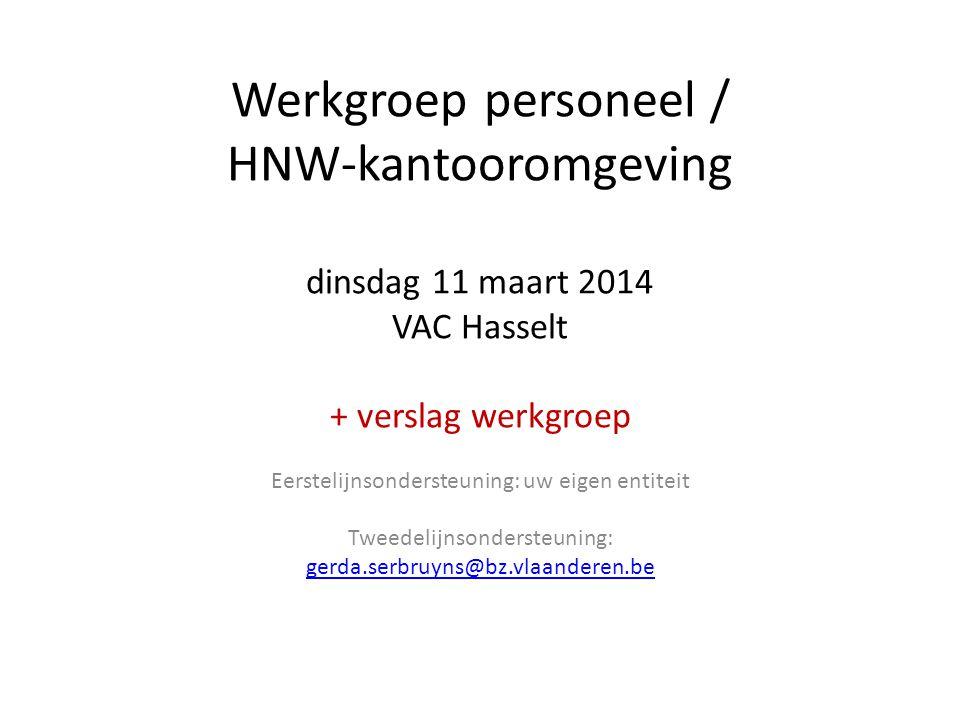 Werkgroep personeel / HNW-kantooromgeving dinsdag 11 maart 2014 VAC Hasselt + verslag werkgroep Eerstelijnsondersteuning: uw eigen entiteit Tweedelijn