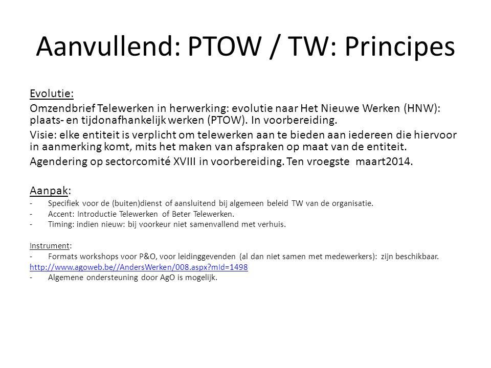 Aanvullend: PTOW / TW: Principes Evolutie: Omzendbrief Telewerken in herwerking: evolutie naar Het Nieuwe Werken (HNW): plaats- en tijdonafhankelijk w
