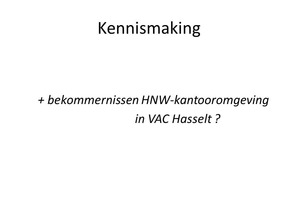Kennismaking + bekommernissen HNW-kantooromgeving in VAC Hasselt ?