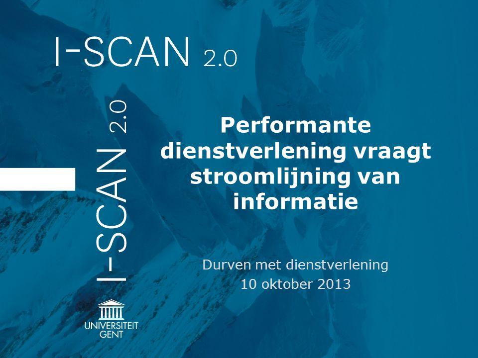 Performante dienstverlening vraagt stroomlijning van informatie Durven met dienstverlening 10 oktober 2013