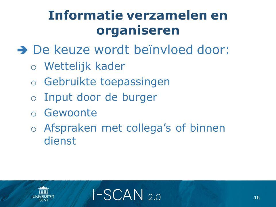 Informatie verzamelen en organiseren  De keuze wordt beïnvloed door: o Wettelijk kader o Gebruikte toepassingen o Input door de burger o Gewoonte o A