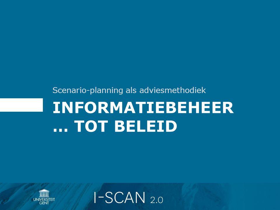 INFORMATIEBEHEER … TOT BELEID Scenario-planning als adviesmethodiek
