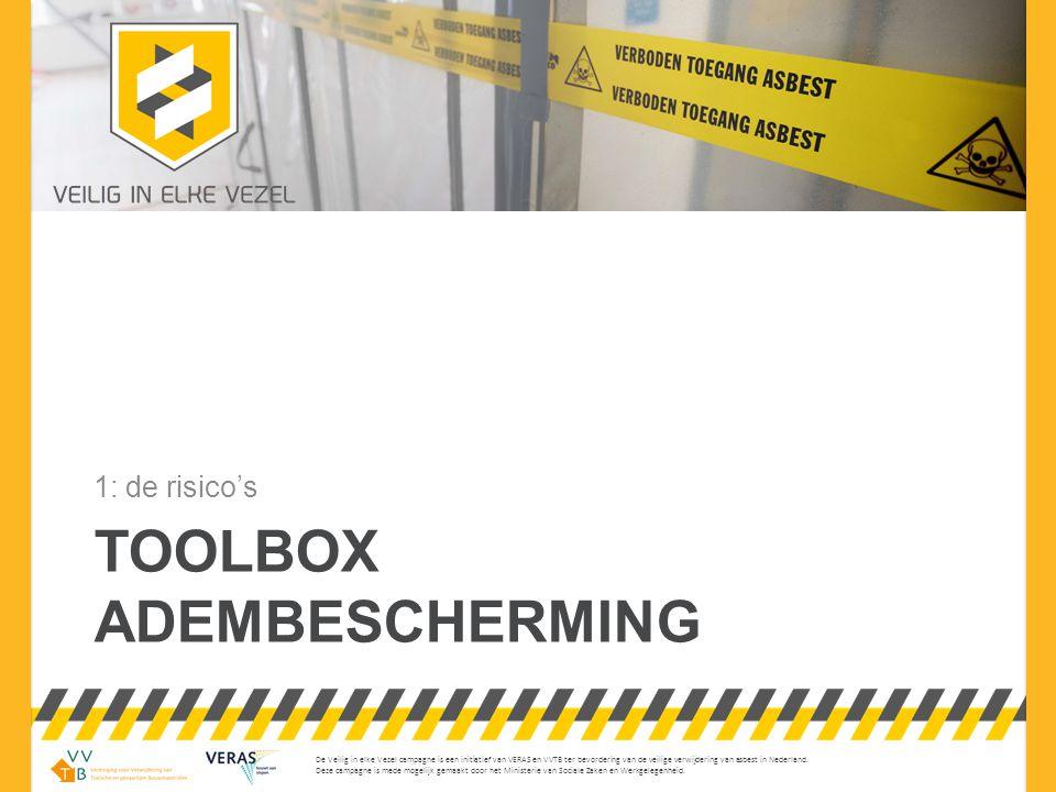 © mei 2013 – versie 00 Toolbox Adembescherming Adembeschermingsapparatuur beschermt je tegen het inademen van lucht die verontreinigt is met asbestvezels (en andere schadelijke stoffen) Adembescherming (ABM) is dus essentieel voor je gezondheid Vakmanschap = het goed gebruiken en onderhouden van de nodige ABM