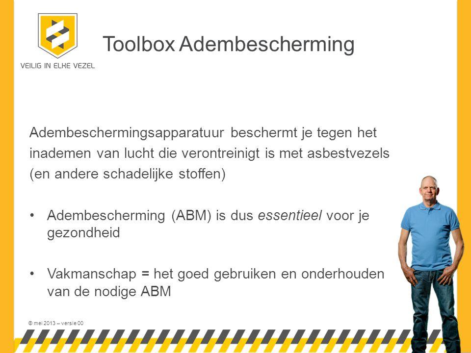 © mei 2013 – versie 00 Toolbox Adembescherming Adembeschermingsapparatuur beschermt je tegen het inademen van lucht die verontreinigt is met asbestvez