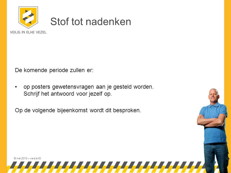 © mei 2013 – versie 00 Stof tot nadenken De komende periode zullen er: op posters gewetensvragen aan je gesteld worden. Schrijf het antwoord voor jeze
