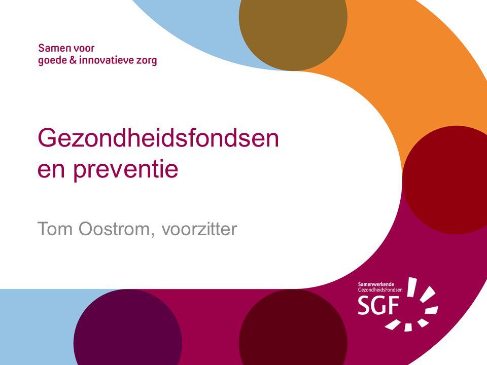 Gezondheidsfondsen en preventie Tom Oostrom, voorzitter