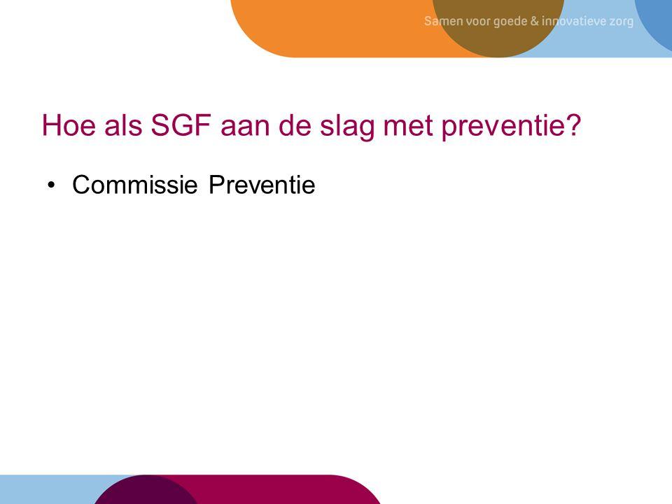 Hoe als SGF aan de slag met preventie? Commissie Preventie