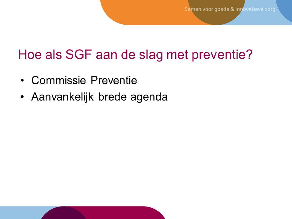 Hoe als SGF aan de slag met preventie? Commissie Preventie Aanvankelijk brede agenda