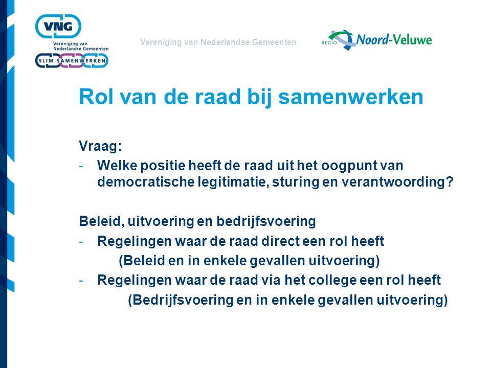 Vereniging van Nederlandse Gemeenten Rol van de raad bij samenwerken Vraag: -Welke positie heeft de raad uit het oogpunt van democratische legitimatie, sturing en verantwoording.