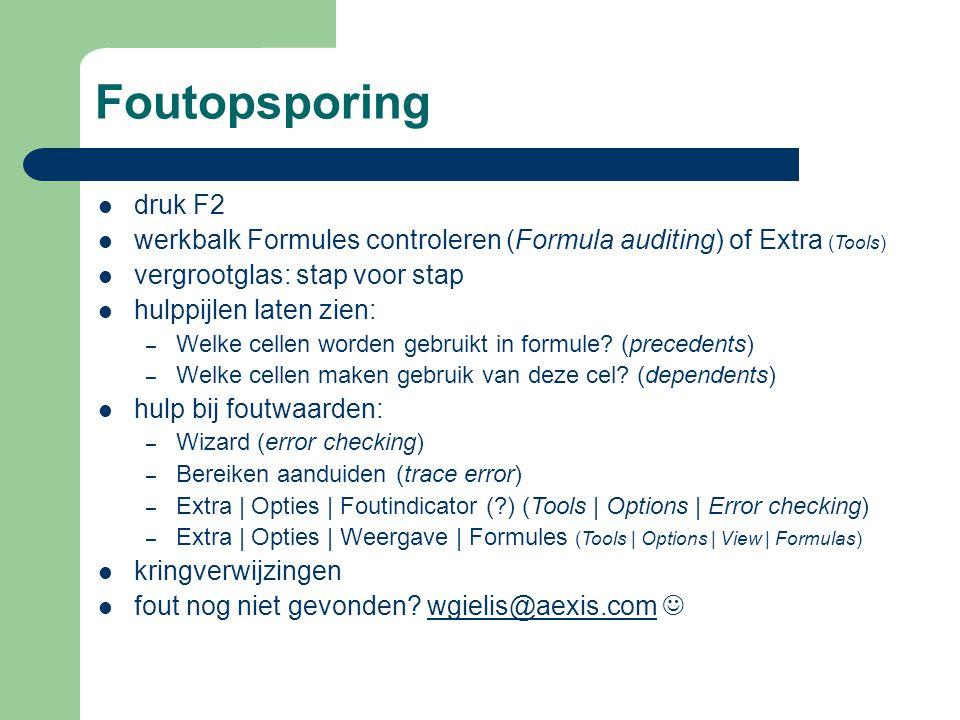 Foutopsporing druk F2 werkbalk Formules controleren (Formula auditing) of Extra (Tools) vergrootglas: stap voor stap hulppijlen laten zien: – Welke cellen worden gebruikt in formule.