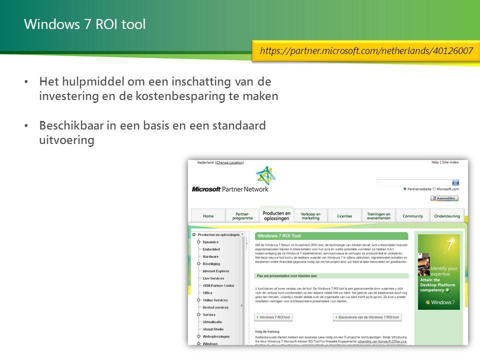Windows 7 ROI tool Het hulpmiddel om een inschatting van de investering en de kostenbesparing te maken Beschikbaar in een basis en een standaard uitvoering https://partner.microsoft.com/netherlands/40126007