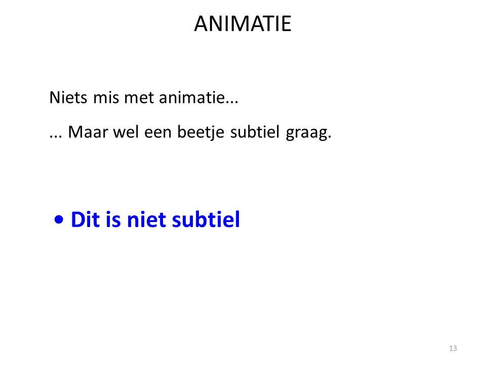ANIMATIE... Maar wel een beetje subtiel graag. Niets mis met animatie... Dit is niet subtiel 13