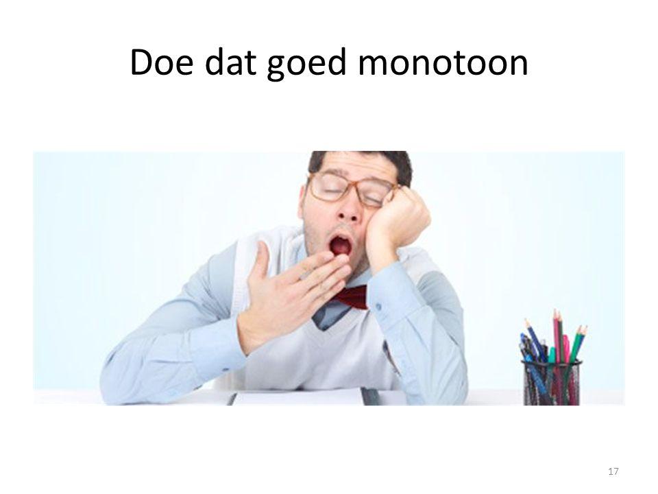 Doe dat goed monotoon 17