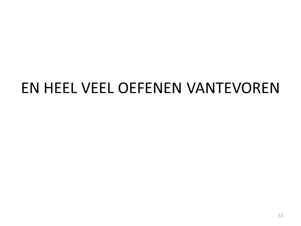 EN HEEL VEEL OEFENEN VANTEVOREN 33