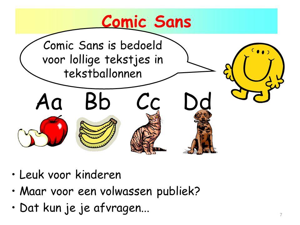 Comic Sans AaBbCcDd Comic Sans is bedoeld voor lollige tekstjes in tekstballonnen Dat kun je je afvragen... Leuk voor kinderen Maar voor een volwassen