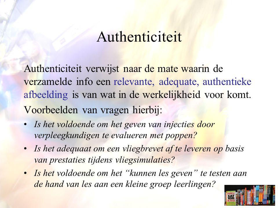 Authenticiteit Authenticiteit verwijst naar de mate waarin de verzamelde info een relevante, adequate, authentieke afbeelding is van wat in de werkelijkheid voor komt.