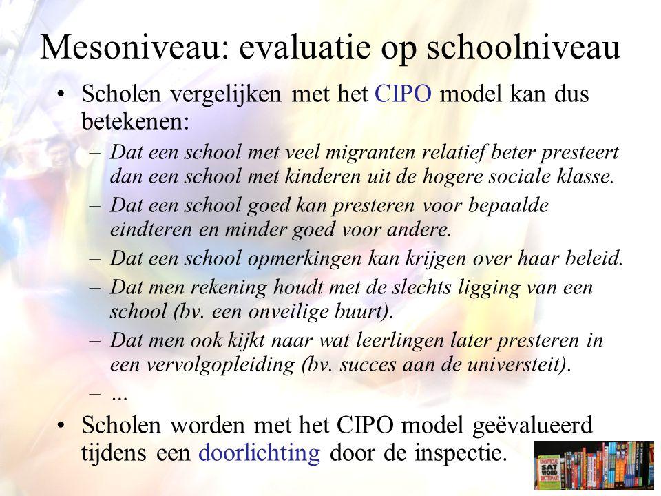 Scholen vergelijken met het CIPO model kan dus betekenen: –Dat een school met veel migranten relatief beter presteert dan een school met kinderen uit de hogere sociale klasse.
