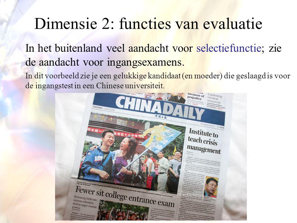Dimensie 2: functies van evaluatie In het buitenland veel aandacht voor selectiefunctie; zie de aandacht voor ingangsexamens.