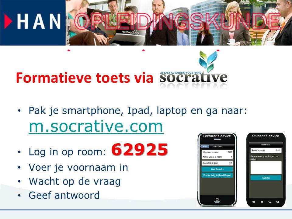 Formatieve toets via Pak je smartphone, Ipad, laptop en ga naar: m.socrative.com m.socrative.com 62925 Log in op room: 62925 Voer je voornaam in Wacht