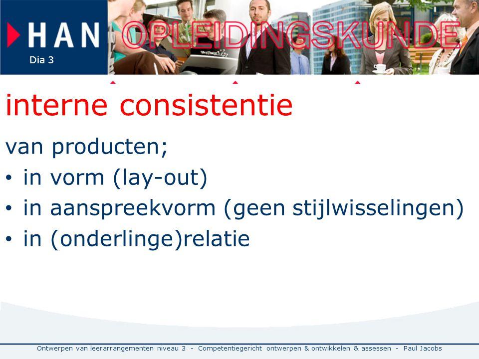 interne consistentie van producten; in vorm (lay-out) in aanspreekvorm (geen stijlwisselingen) in (onderlinge)relatie Ontwerpen van leerarrangementen