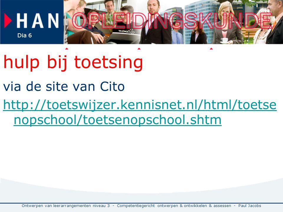 hulp bij toetsing via de site van Cito http://toetswijzer.kennisnet.nl/html/toetse nopschool/toetsenopschool.shtm Ontwerpen van leerarrangementen nive