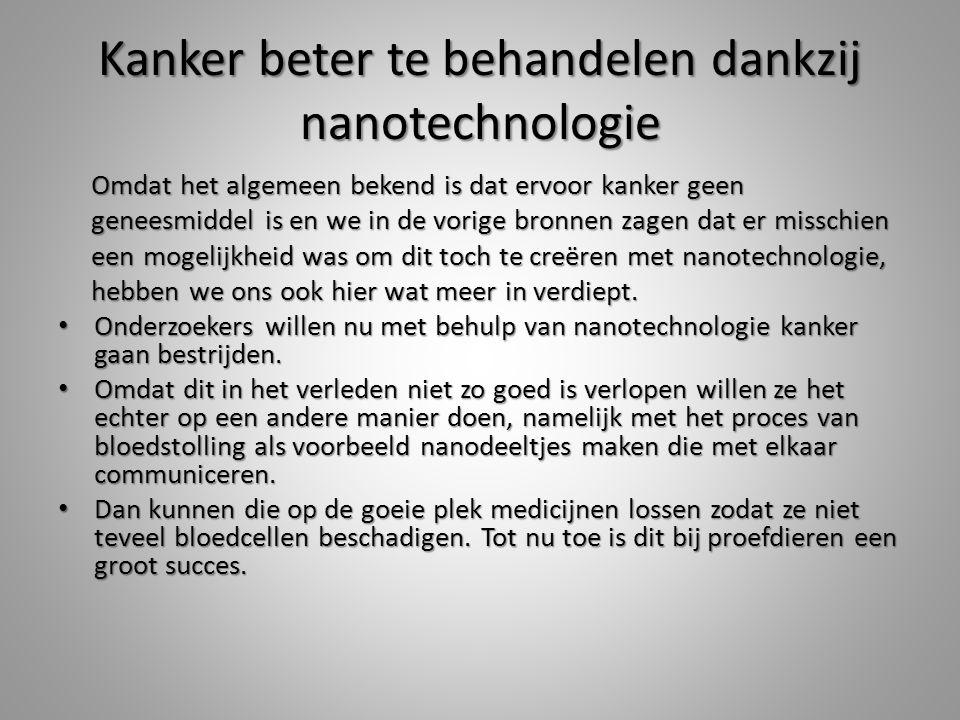 Kanker beter te behandelen dankzij nanotechnologie Omdat het algemeen bekend is dat ervoor kanker geen Omdat het algemeen bekend is dat ervoor kanker