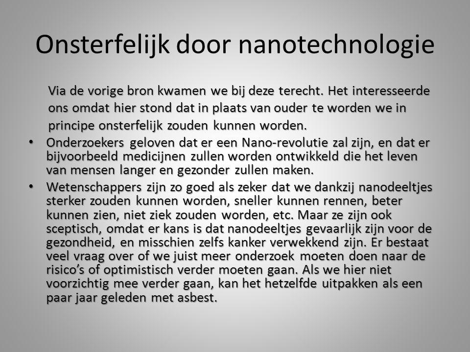 Onsterfelijk door nanotechnologie Via de vorige bron kwamen we bij deze terecht. Het interesseerde Via de vorige bron kwamen we bij deze terecht. Het