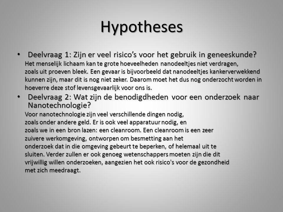 Hypotheses Deelvraag 1: Zijn er veel risico's voor het gebruik in geneeskunde? Deelvraag 1: Zijn er veel risico's voor het gebruik in geneeskunde? Het