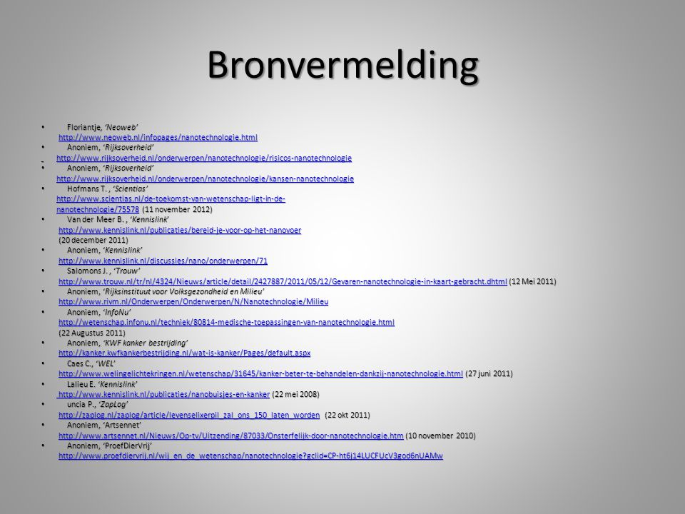 Bronvermelding Floriantje, 'Neoweb' Floriantje, 'Neoweb' http://www.neoweb.nl/infopages/nanotechnologie.html http://www.neoweb.nl/infopages/nanotechno
