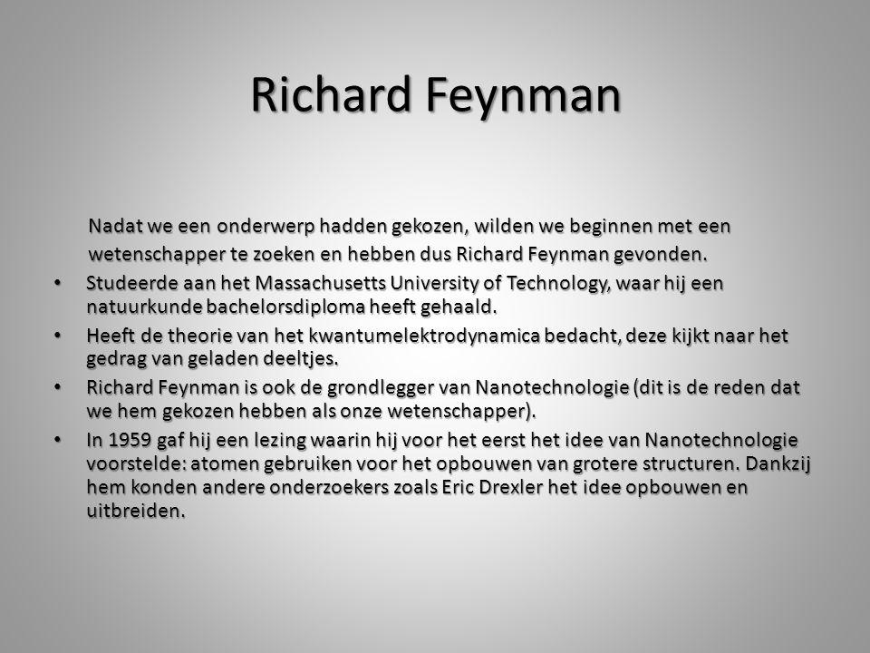 Richard Feynman Nadat we een onderwerp hadden gekozen, wilden we beginnen met een Nadat we een onderwerp hadden gekozen, wilden we beginnen met een we