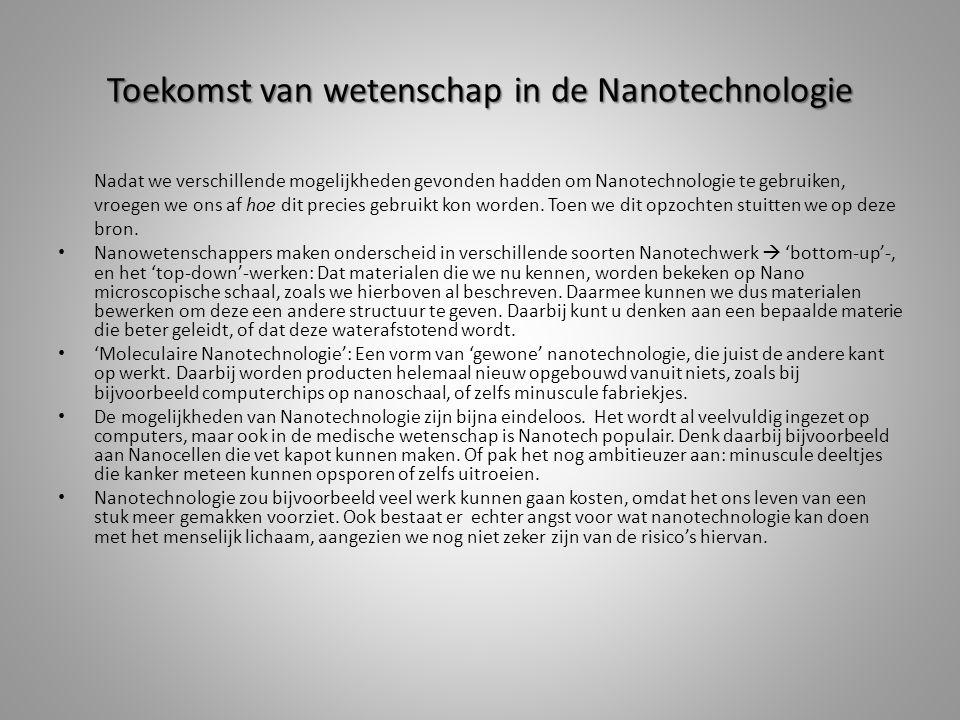 Toekomst van wetenschap in de Nanotechnologie Nadat we verschillende mogelijkheden gevonden hadden om Nanotechnologie te gebruiken, vroegen we ons af
