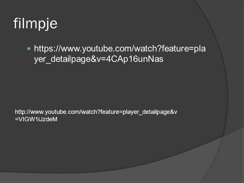 filmpje https://www.youtube.com/watch?feature=pla yer_detailpage&v=4CAp16unNas http://www.youtube.com/watch?feature=player_detailpage&v =VIGW1iJzdeM