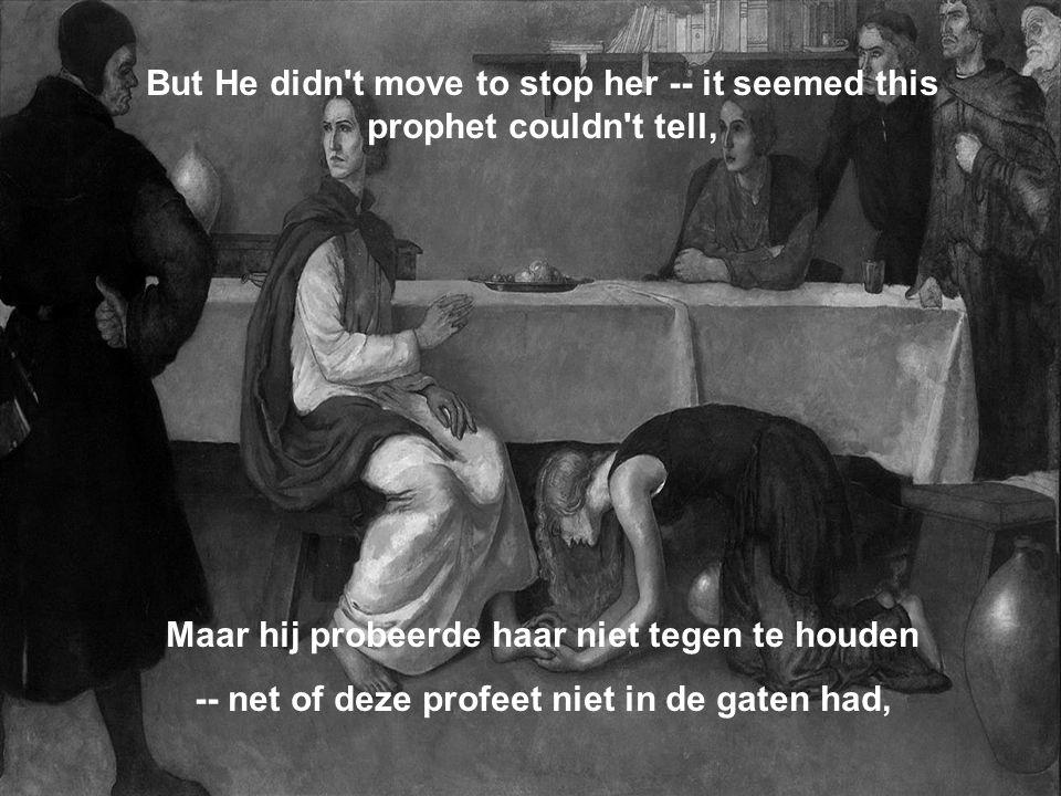 But He didn't move to stop her -- it seemed this prophet couldn't tell, Maar hij probeerde haar niet tegen te houden -- net of deze profeet niet in de