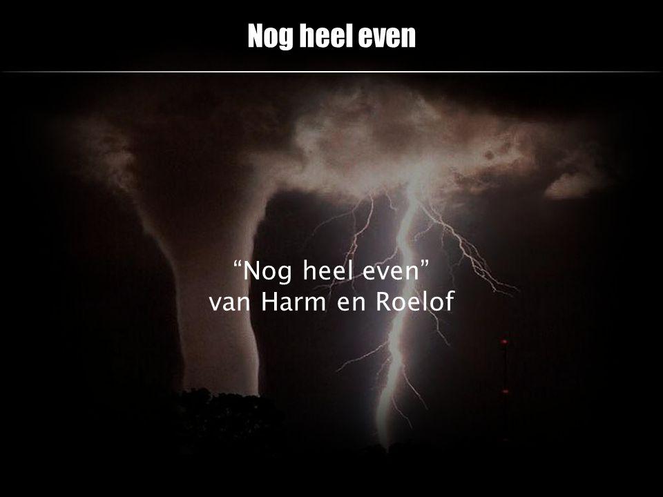 """Nog heel even """"Nog heel even"""" van Harm en Roelof"""