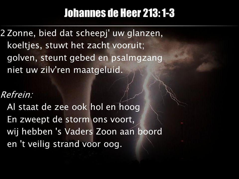2Zonne, bied dat scheepj' uw glanzen, koeltjes, stuwt het zacht vooruit; golven, steunt gebed en psalmgzang niet uw zilv'ren maatgeluid. Refrein: Al s