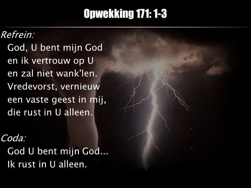 Refrein: God, U bent mijn God en ik vertrouw op U en zal niet wank'len. Vredevorst, vernieuw een vaste geest in mij, die rust in U alleen. Coda: God U