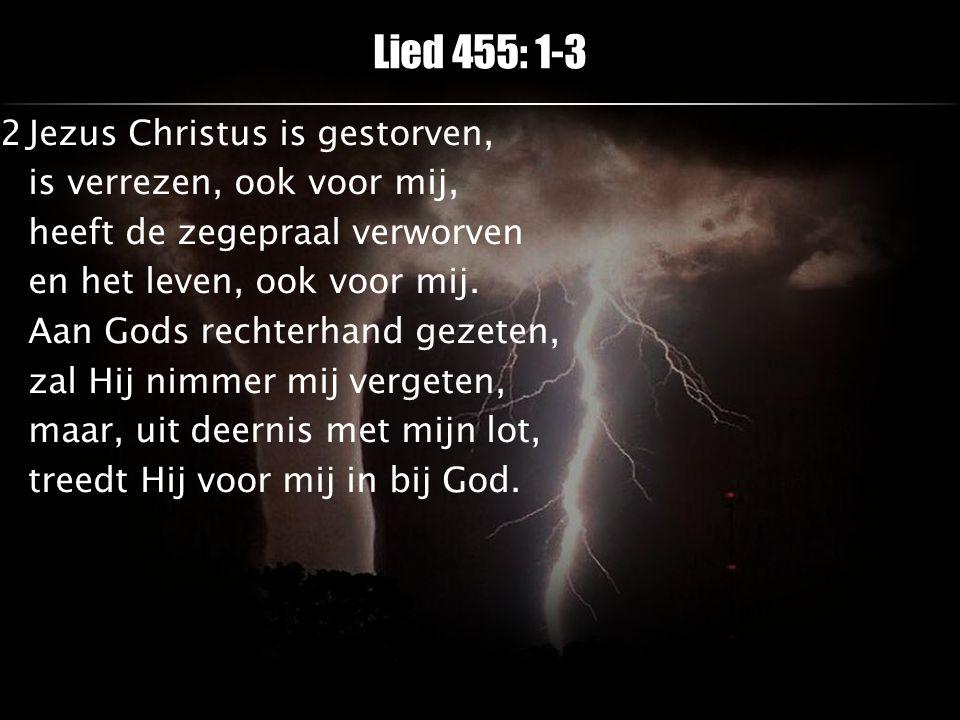 2Jezus Christus is gestorven, is verrezen, ook voor mij, heeft de zegepraal verworven en het leven, ook voor mij. Aan Gods rechterhand gezeten, zal Hi