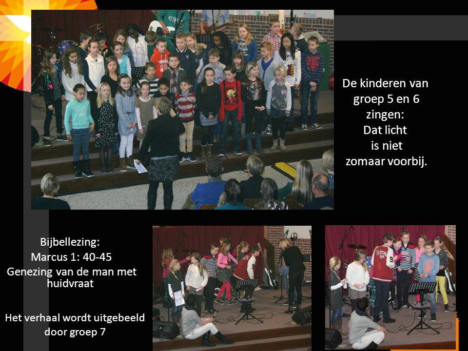 Bijbellezing: Marcus 1: 40-45 Genezing van de man met huidvraat Het verhaal wordt uitgebeeld door groep 7 De kinderen van groep 5 en 6 zingen: Dat lic