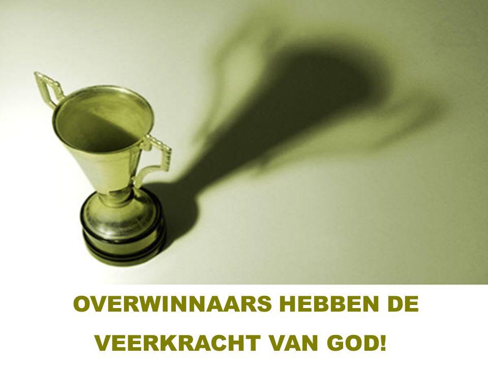 OVERWINNAARS HEBBEN DE VEERKRACHT VAN GOD!