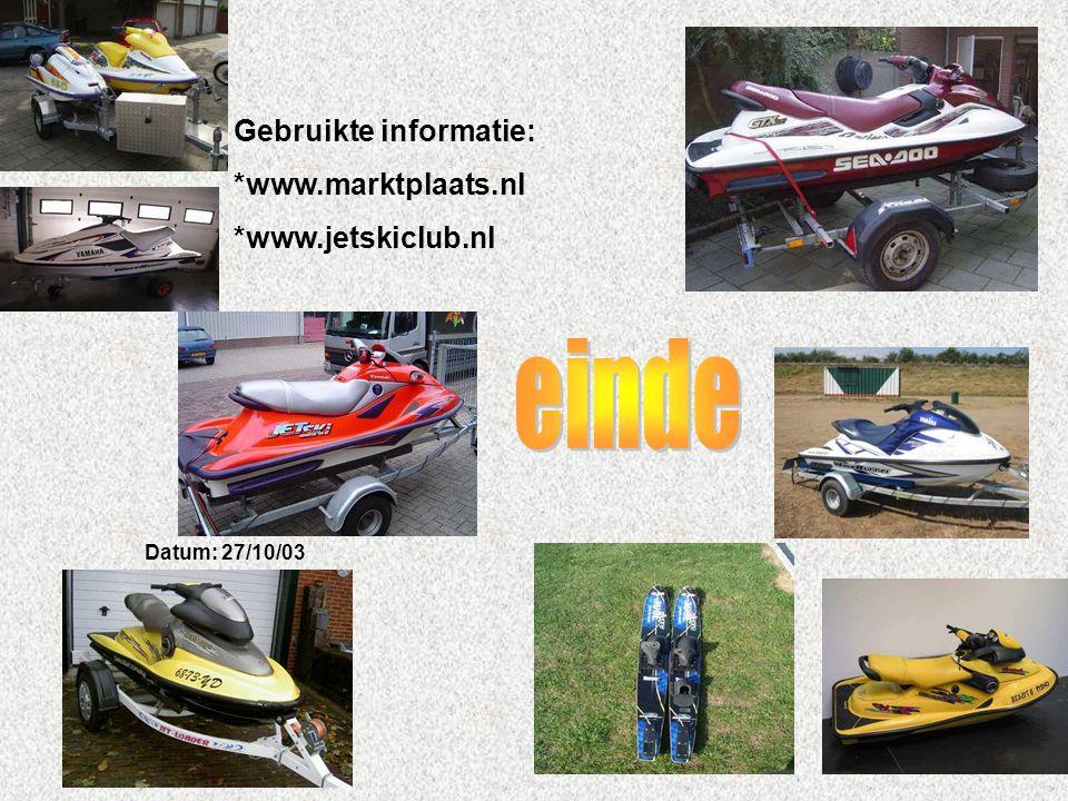 Gebruikte informatie: *www.marktplaats.nl *www.jetskiclub.nl Datum: 27/10/03 Welke informatie heb je gebruikt : -Boeken -Internetsites -Clubblaadje -E