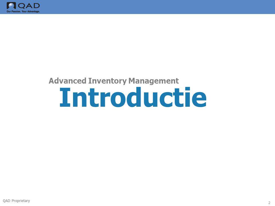 QAD Proprietary 3 Advanced Inventory Management:  Efficientere inzet van mensen  Betere vullingsgraad  Voorkomen van fouten  Sneller werken / eerder over gegevens beschikken