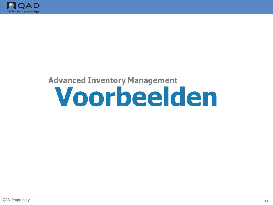 QAD Proprietary 56 Voorbeelden Advanced Inventory Management