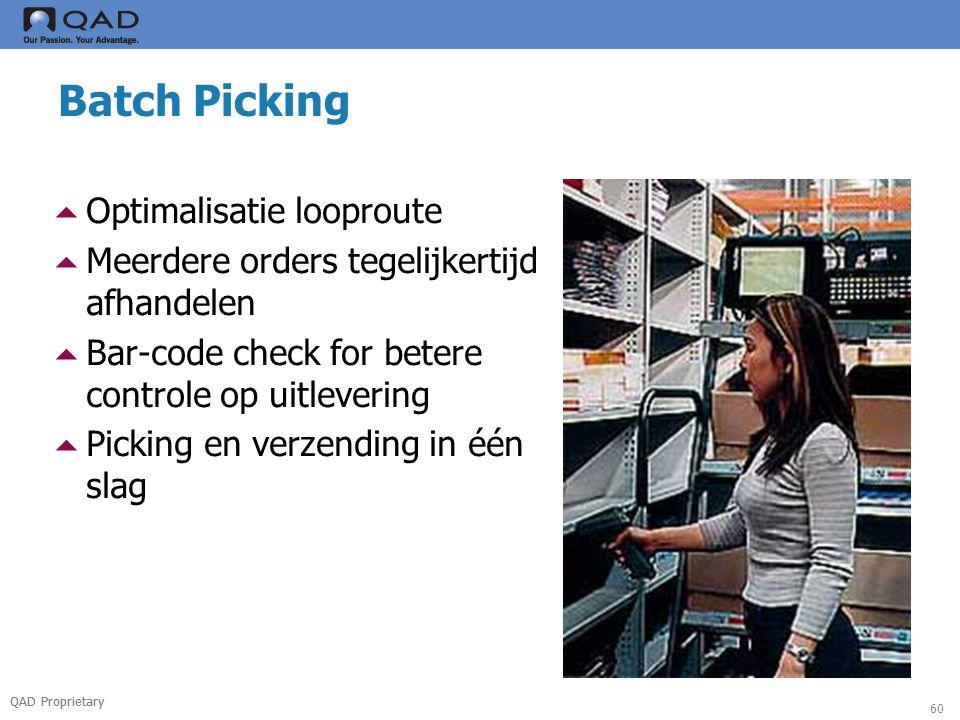 QAD Proprietary 60 Batch Picking  Optimalisatie looproute  Meerdere orders tegelijkertijd afhandelen  Bar-code check for betere controle op uitlevering  Picking en verzending in één slag