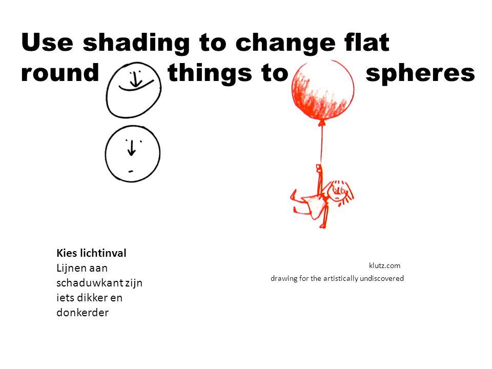 Use shading to change flat round things to spheres klutz.com drawing for the artistically undiscovered Kies lichtinval Lijnen aan schaduwkant zijn iets dikker en donkerder