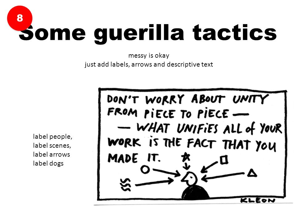messy is okay just add labels, arrows and descriptive text Some guerilla tactics 8 8 label people, label scenes, label arrows label dogs