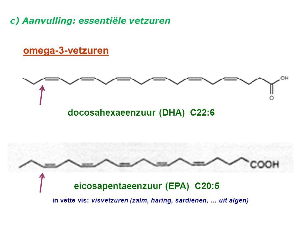 docosahexaeenzuur (DHA) C22:6 eicosapentaeenzuur (EPA) C20:5 omega-3-vetzuren c) Aanvulling: essentiële vetzuren in vette vis: visvetzuren (zalm, haring, sardienen, … uit algen)