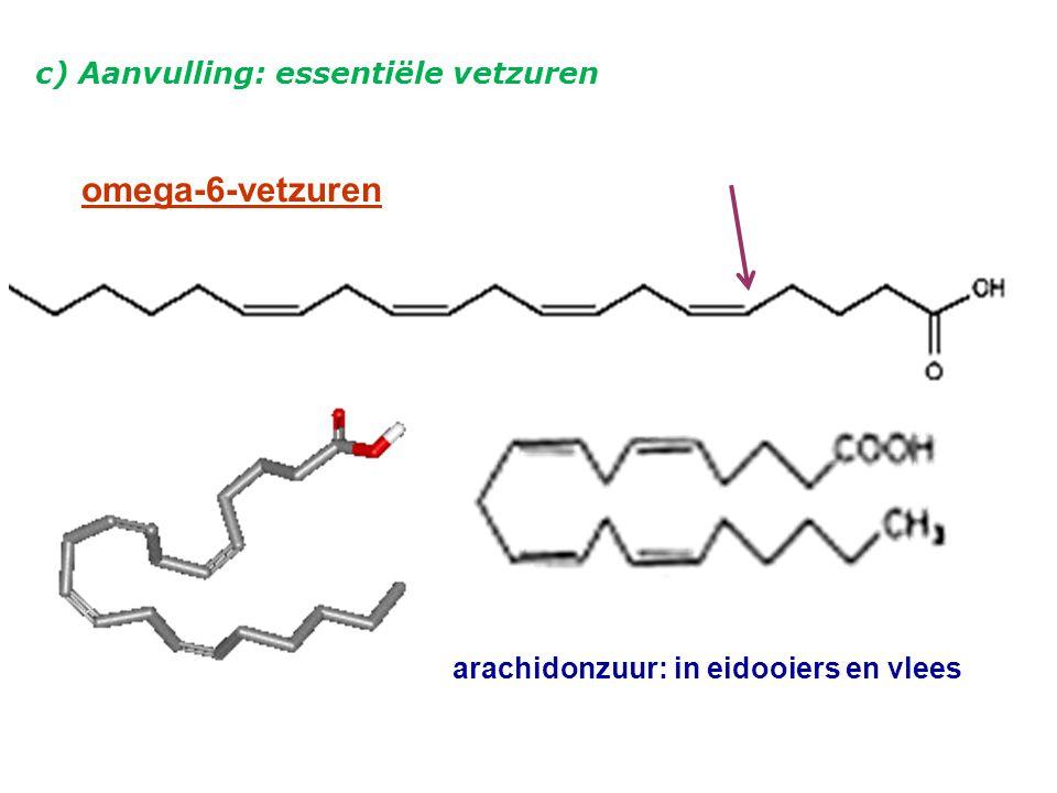 omega-6-vetzuren arachidonzuur: in eidooiers en vlees c) Aanvulling: essentiële vetzuren