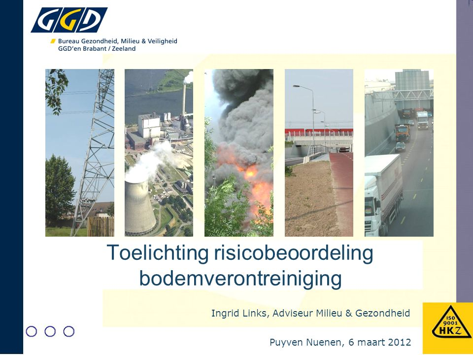 Ingrid Links, Adviseur Milieu & Gezondheid Toelichting risicobeoordeling bodemverontreiniging Puyven Nuenen, 6 maart 2012
